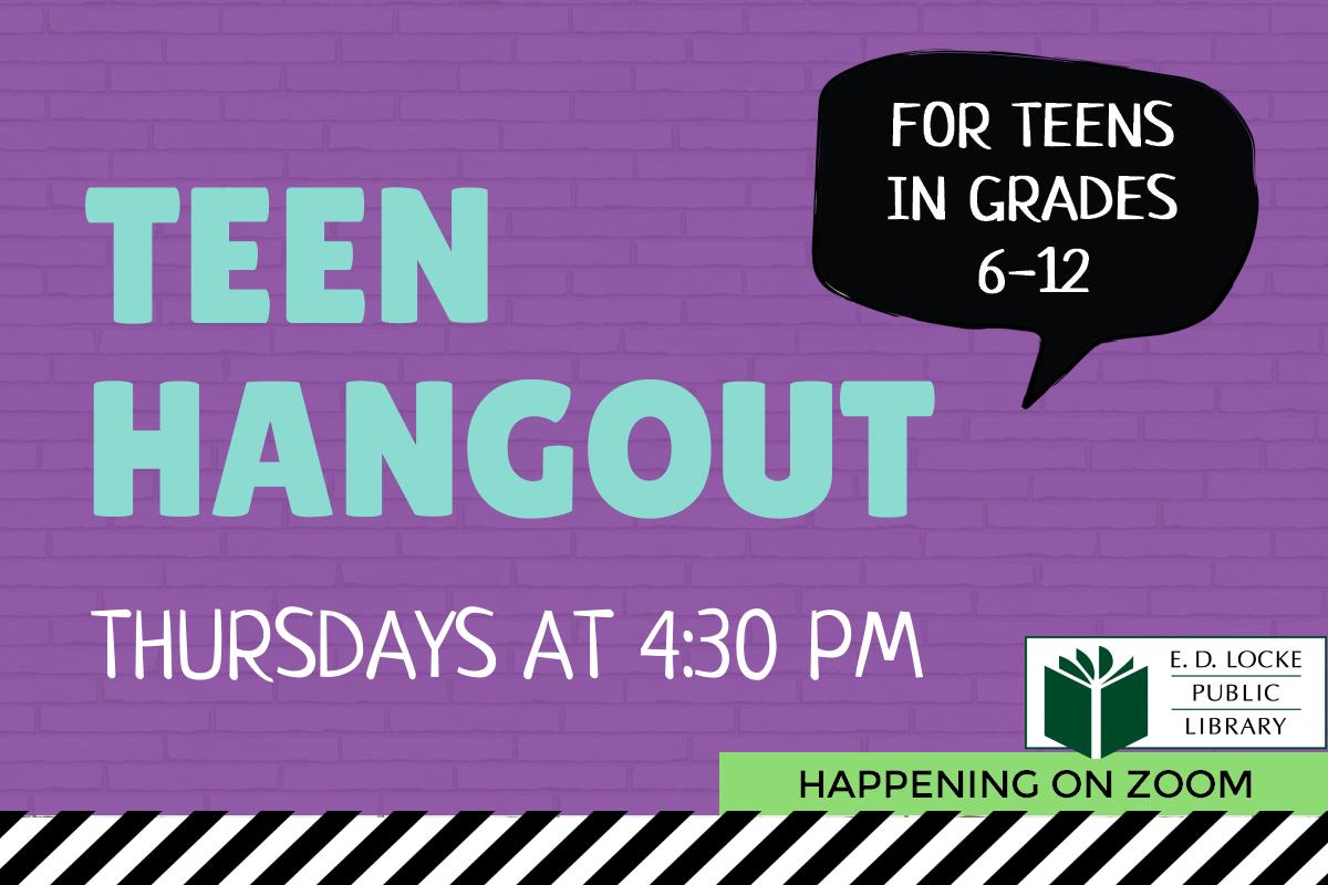 Teen Hangout. Thursdays at 4:30.