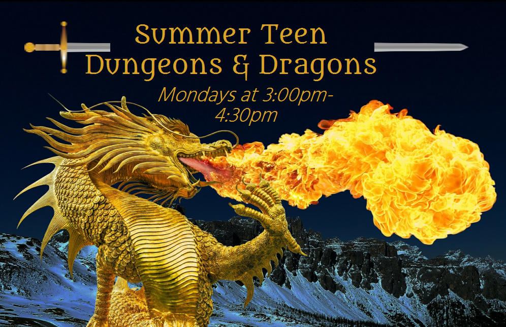 Summer Teen Dungeons and Dragons. Mondays at 3:00 p.m. Picture of a fire-breathing dragon.
