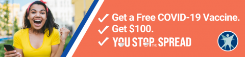 Get a free vaccine. Get $100. You Stop the Spread.